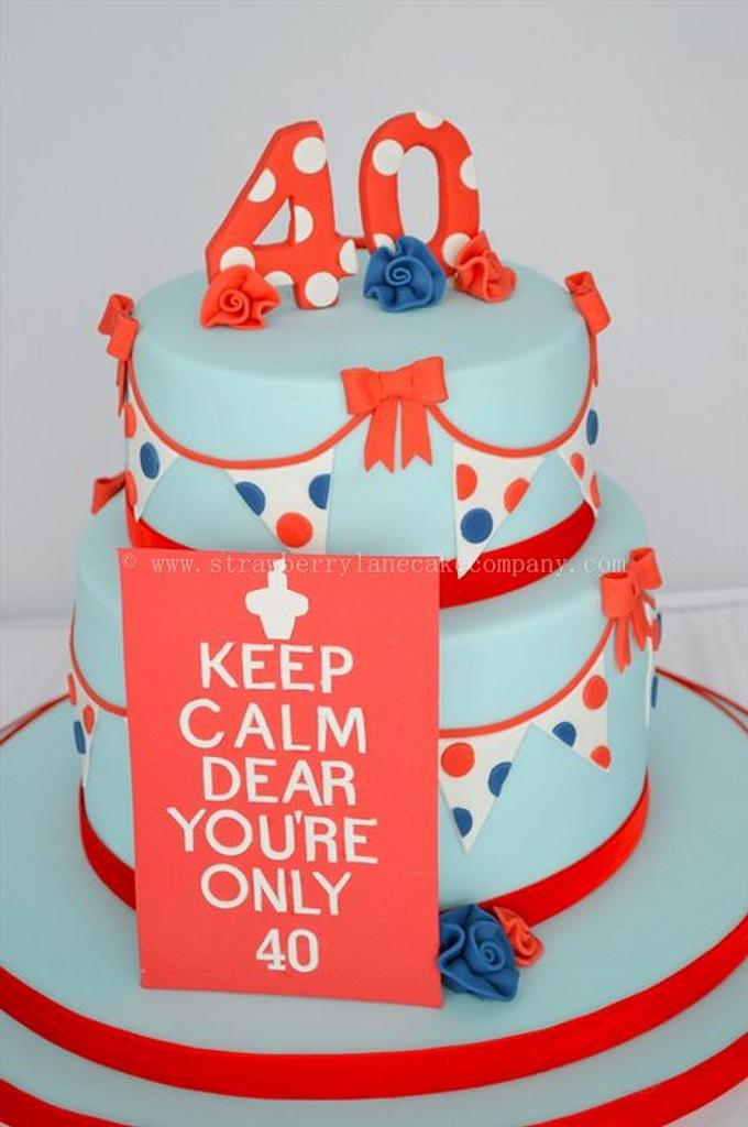 Keep Calm You're Only 40 Birthday Cake by Strawberry Lane Cake Company