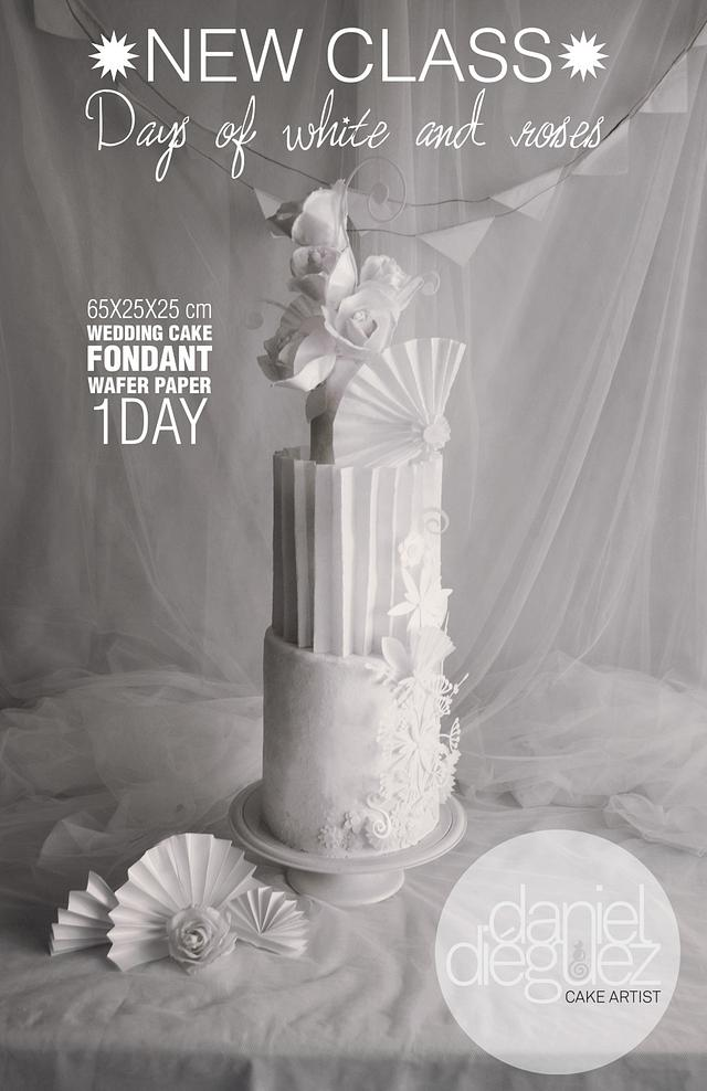 """""""Days of White and Roses"""" Wedding Cake class"""